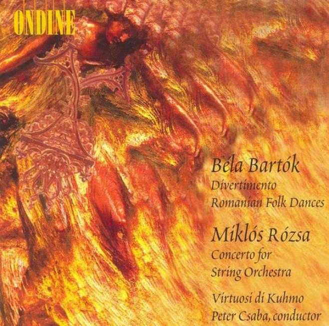 Bartok, B.: Divertomento / Romanian Folk Dances / Rozss, M: Concerto For Strings (csaba)