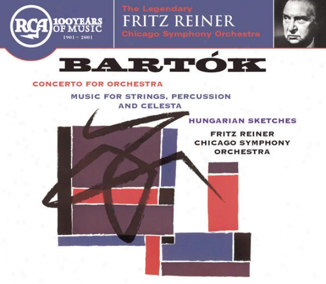 Bartok: Cocerto For Orchestra; Music For Strings, Percussion & Celesta; Hungarian Sketches