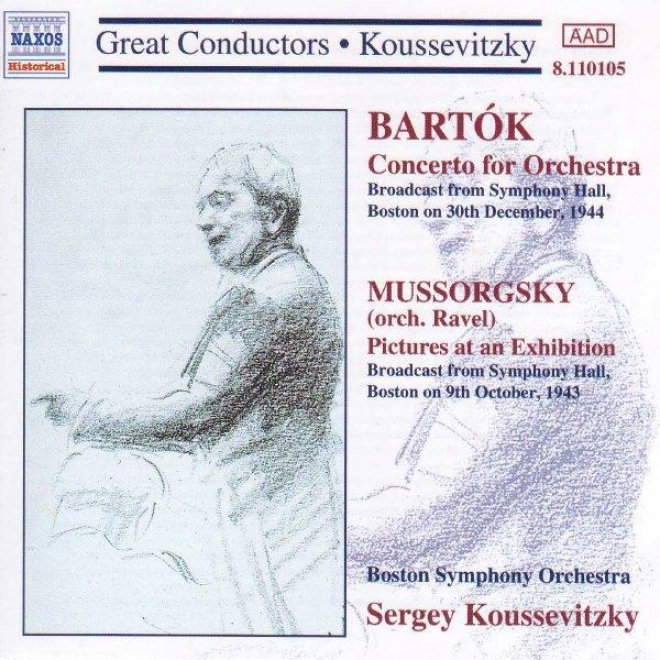 Bartok: Concerto Toward Orchestra / Mussorgsky: Pictures At An Exhibition (koussevitzky) (1943-1944)