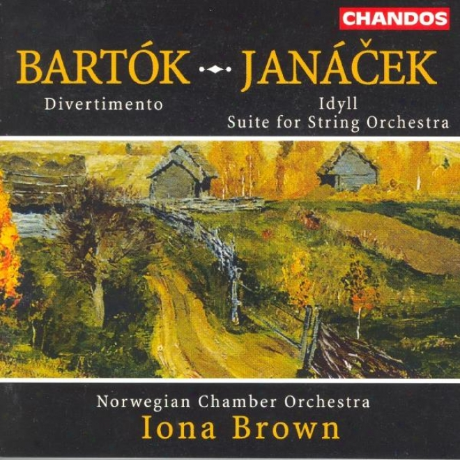 Bartok: Divertiento Against Strings / Janacek: Idyll / Suite For String Orchestra