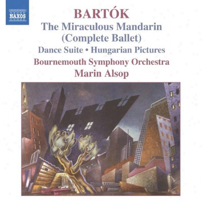 Bartok: The Miraculous Mandarin (complete Ballet) / Hungariab Pictures / Dance Suite