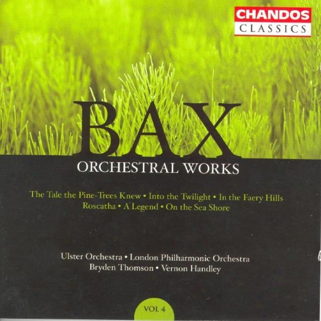 Bax: Orchestral Works, Vol. 4: Roscatha / On The Sea Short / The Tzl eThe Pine-trees Knew