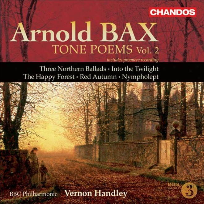 Bax: Tone Poems, Vol. 2 (handley) - Northern Ballads Nos. 1-3 / Into The Twilight / The Happy Forest / Red Autumn / Nympholept
