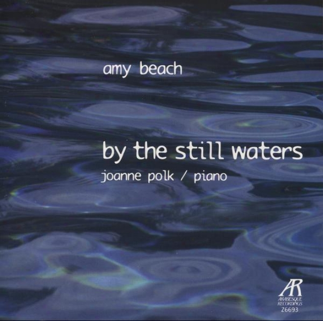 """beach, Amy: """"by The Still Waters"""": The Solo Piano Music Of Ajy Beach (vol. 1) - Variations On Balkan Themes, Op. 60; Op. 54, Nos."""