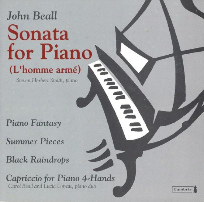 Beall, J.: Piano Sonata / Summer Pieces / Black Raindrops / Capriccio For Piano 4 Hands (veall, Smith, Unrau)