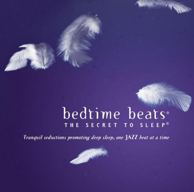 Bedtime Beats - The Secret To Sleep: Tranquil Seductions One Jazz Beat At A Time
