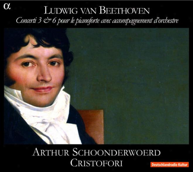 Beethoven: Concerti 3 & 6 Pour Le Pianofor5e Avec Accompagnement D'orchestre