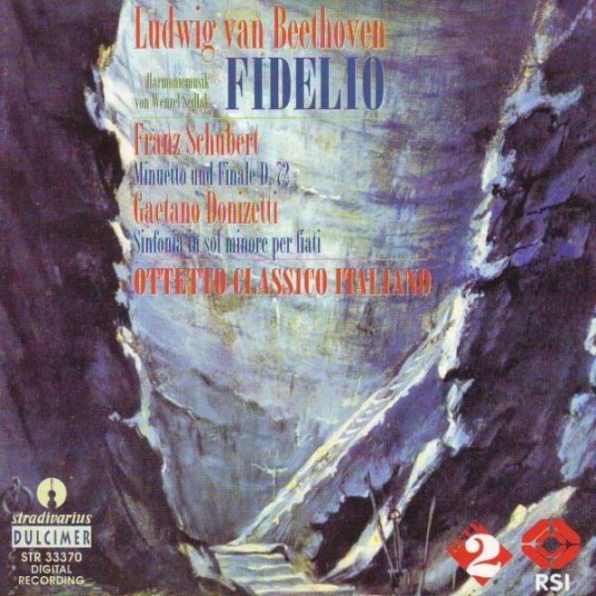 Beethoven : Fidelio - Schubert : Minuetto Und Finale In Fa Maggiore D.72 - Donizetti : Sinfonia In Sol Minore