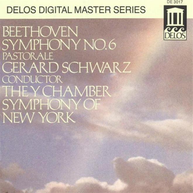 """beethofen, L.: Symphony No. 6, """"pastoral"""" (new York Chamber Symphony, Schwarz)"""