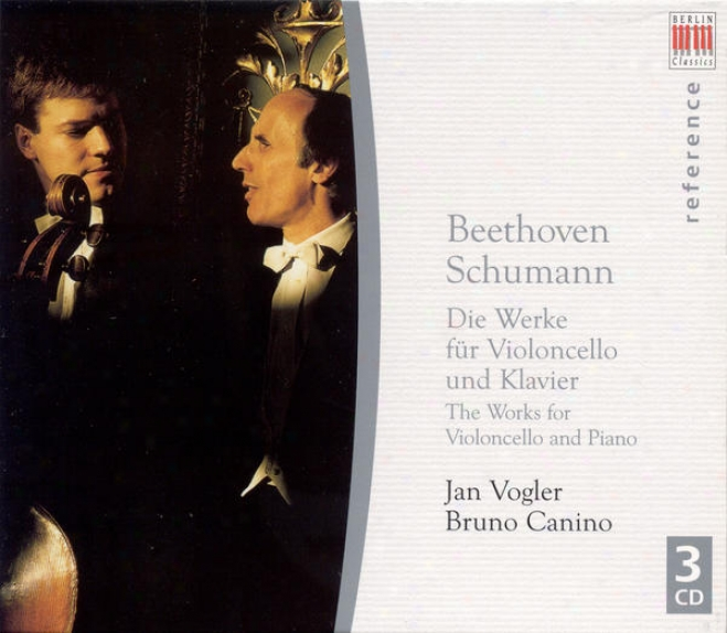Beethoven, L. Van: Cello Sonatas And Variations / Schumann, R.: Cello And Piano Works (vogler, Canino)