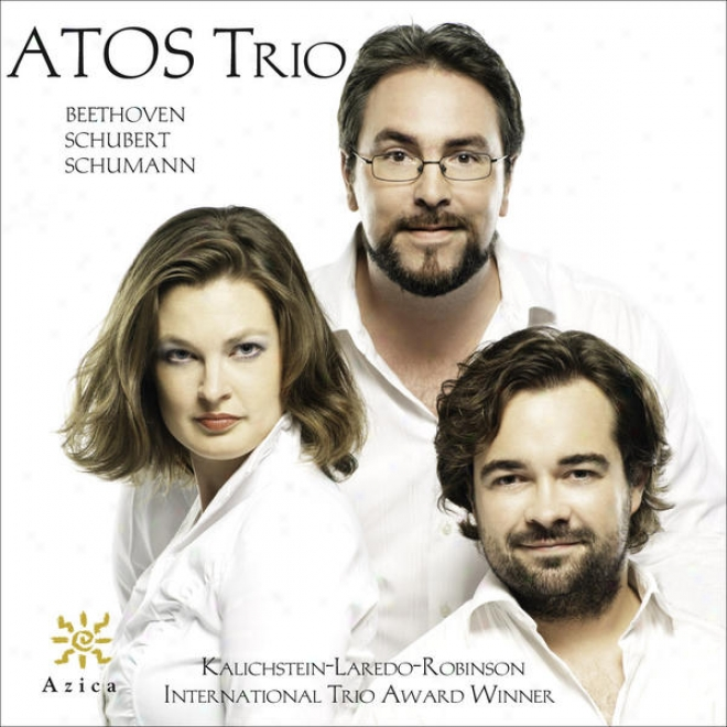 Beethoven, L. Van: Piano Trio No. 6 / Schumann, R.: Piano Trio No. 3 / Schubert, F.: Piano Trio, Op. 148 (atos Trio)
