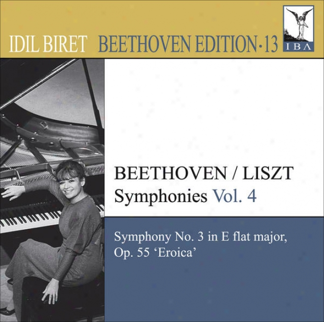 """""""beethoven, L. Van: Symphonies (arr. F. Liszt For Piano), Vol. 4 (biret) - N.o 3, """"""""eroica"""""""" (biret Beethoven Edition, Vol. 13)"""""""