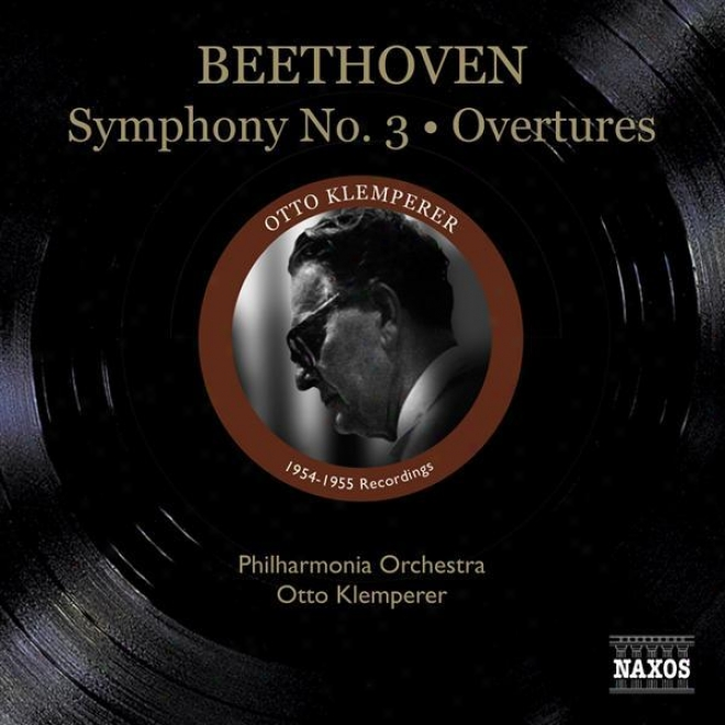 """beethoven, L. Van: Symphony No. 3, """"eroica"""" / Leonore Overtures Nos. 1, 2 (philharmonia Orchestra, Klemperer) (1954-1955)"""