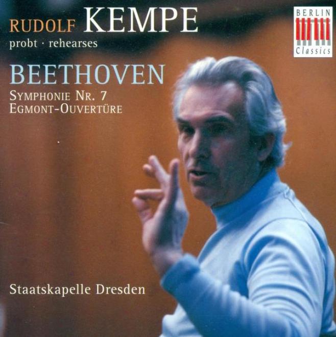 Beethoven, L. Van: Symphony None. 7 / Overture To Egmont (rehearsals) (dresden Staatskapell, Kempe)