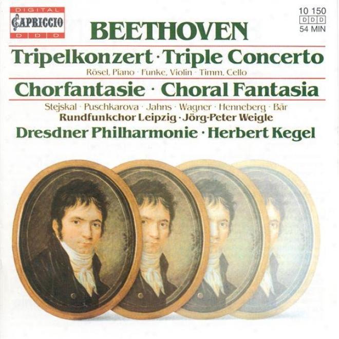 Beethoven, L.. Van: Triple Concerto / Choral Fantasy (rosel, Funke, Timm , Lelpzig Radio Chorus, Dresden Philharmonic, Kegel)