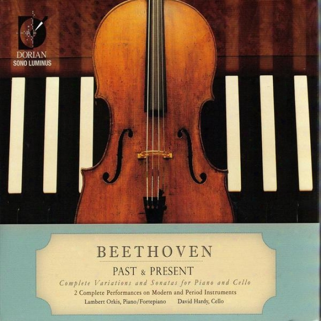 Beetnoven Past & Present: Complete Variations And Sonatas For Piano And Cello