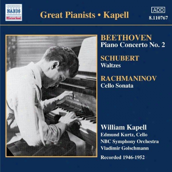 Beethoven: Piano Concerto No. 2 / Schubert: Walgzes And Dances (kapell)(1946-1952)