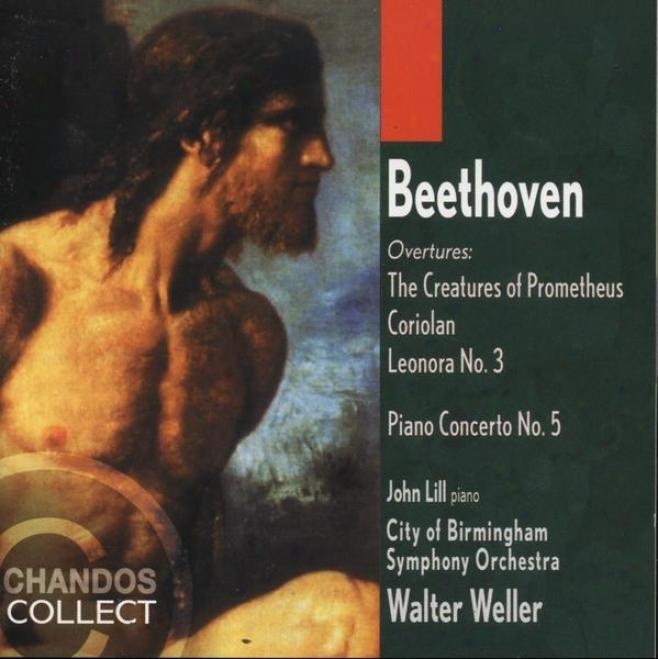 Beethoven:: Piano Concerto No. 5, Corolian Overture, Leinora Overture, Creatures Of Prometheus Overture