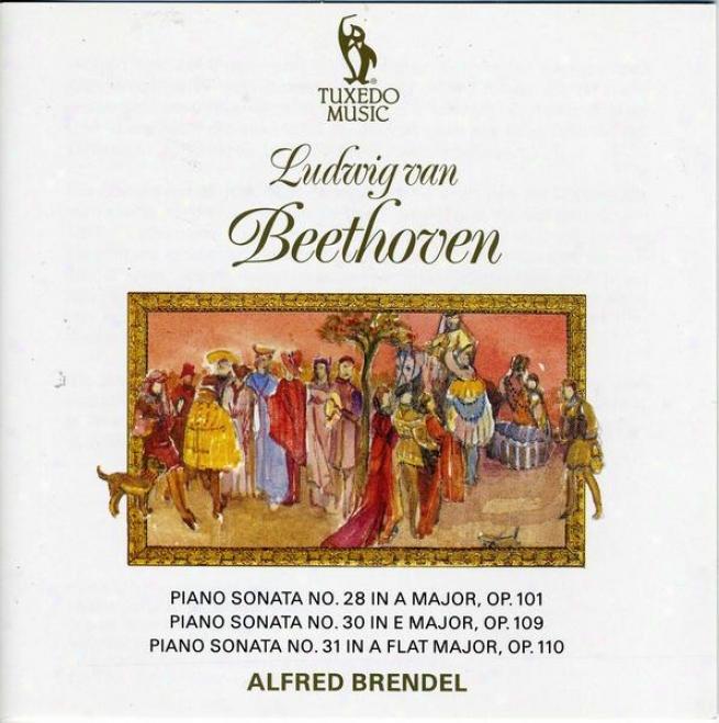 Beethoven: Piano Sonata No.28 In A, Op.101; Piano Sonata No.3O In E, Op.109 ; Piano Sonata No.31 In A Flat, Op.110