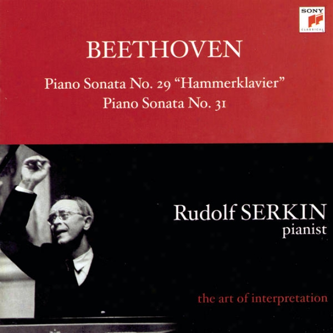 """""""beehtoven: Piano Sonatas No. 29, Op. 106 """"""""hammerklavier"""""""" And No. 31, Op. 110 [rudolf Serkin - The Art Of Interpretation]"""""""