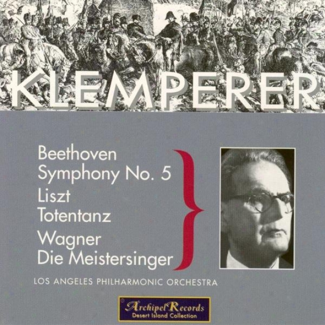 Beethoven : Symphony No.5 In C Minor Op.67 - Liszt : Totentanz For Piano And Orcgestra - Wagner : Die Meistersinge Von Nurnberg