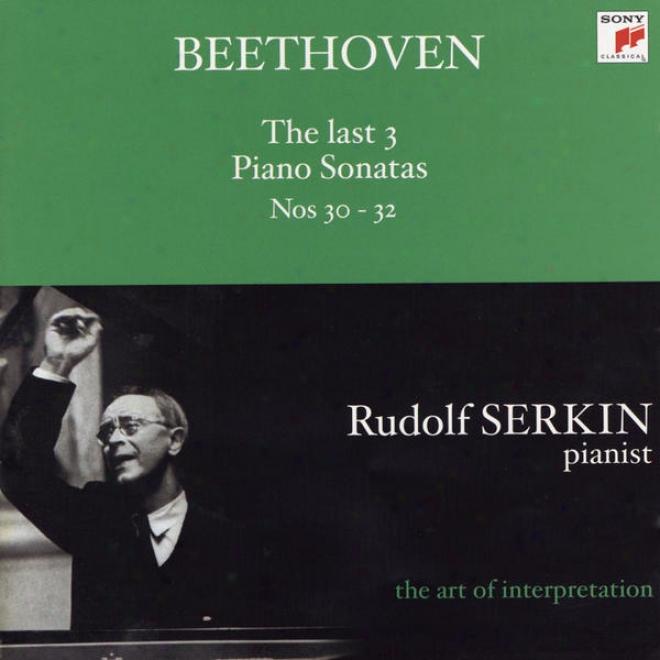 Beethoven: The Last 3 Piano Sonatas Nos. 30 - 32 (rudolf Serkin - The Desert one's party Of Interpretation)