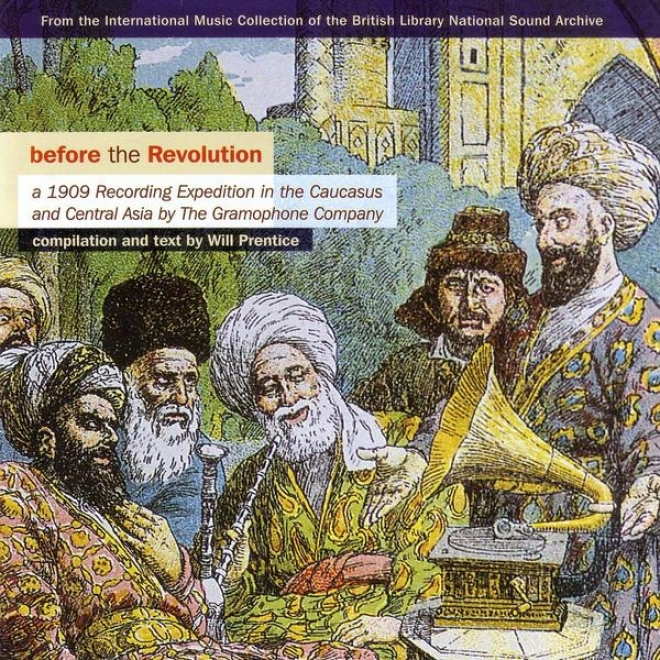 Bfeore The Revolution : A 1909 Recording March In The Caucasus And Central Asia