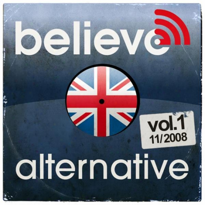 Believe Uk Digital Sessions - Alternative Vo.1 (underrated Pop-rock From Uk)