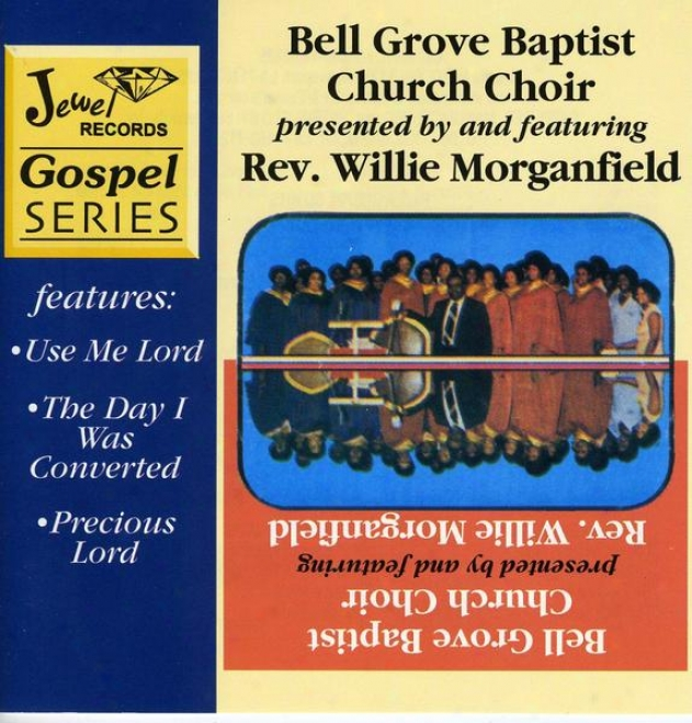 Bell Grove Baptist Choir Presented By And Featuring Rev. Willie Morganfield