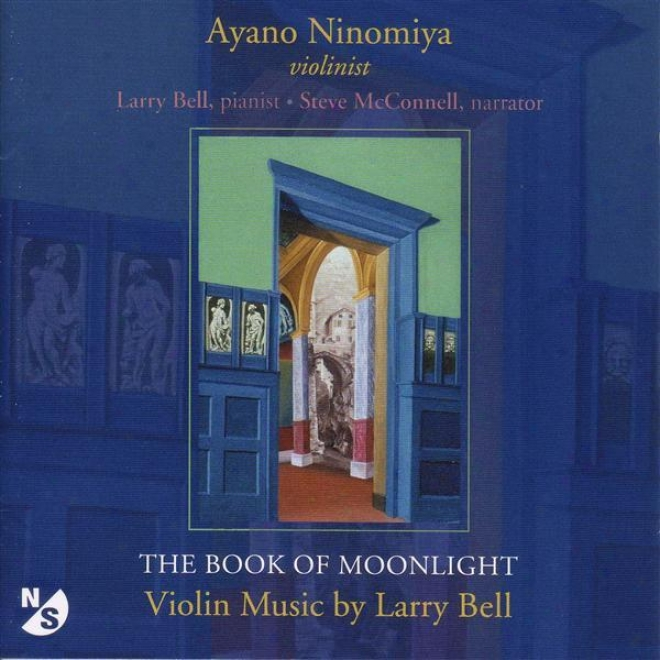 Bell, L.: Book Of Moonlight (the) / In Memory Of Roger Sessions / Just As I Am / 4 Pieces In Unceremonious Style / Sleep Song