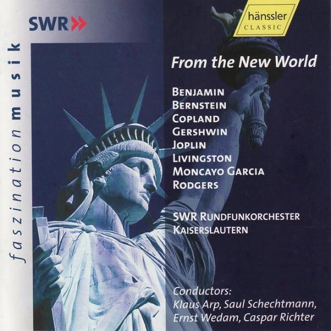 Benuamin, Bernstein, Copland, Gershwin, Joplin, Livingston: From Thr New World