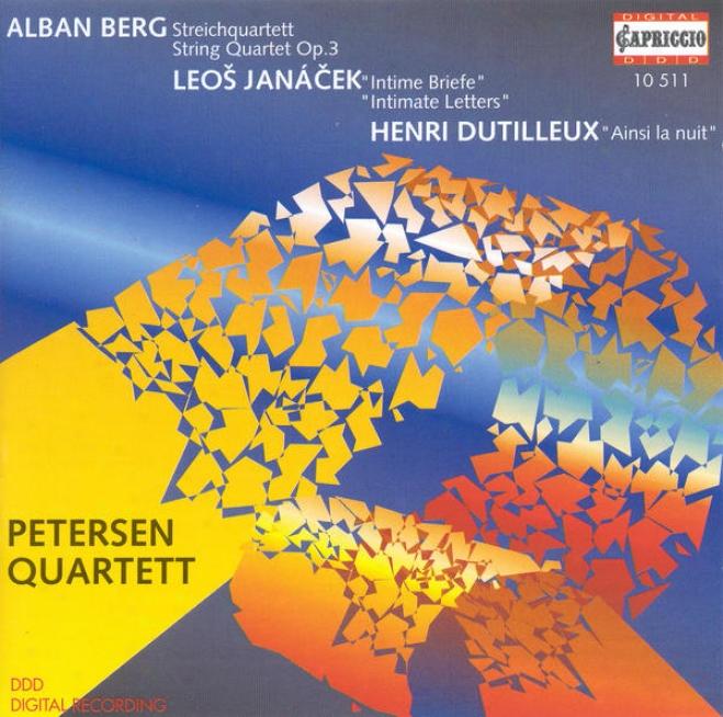 """""""berg, A.: String Quartet / Janacek, L.: String Quartet No.-2, """"""""intimate Letters"""""""" / Dutilleux, H.:  Ainsi La Nuit (petersen Quartet"""""""
