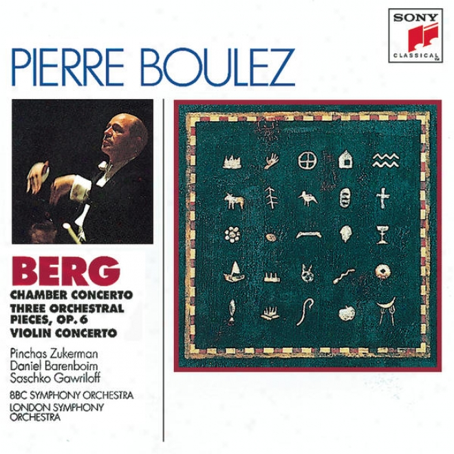 Berg: Chambwr Concerto; Three Pieces For Orch.; Concerto For Violin And Orchestra