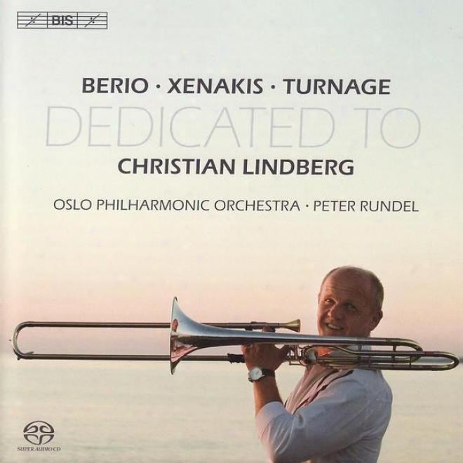 Berio / Xenakis / Turnage: Trombone Concertos Dedicated To Christian Lindberg