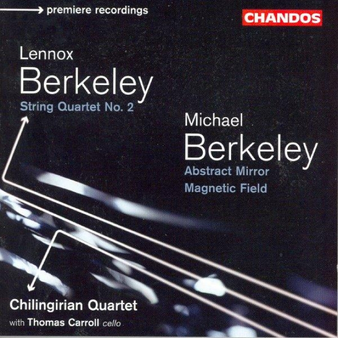 Berkeley: String Quartet No. 2 / Berkeley, M.: Abstract Mirror / Magnetic Field