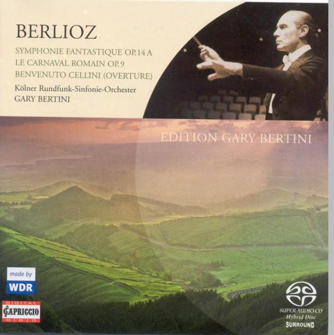 Berlioz, H.: Symphonie Fantatique / Le Carnaval Romain / Benvenuto Cellini: Overture (cologne Radio Symphony, Bertini)
