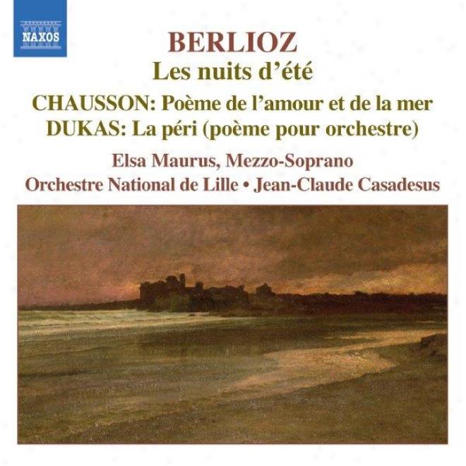 Berlioz: Les Nuits D'ete / Chausson: Poeme De L'amour Et De La Mer / Dukas: La Peri