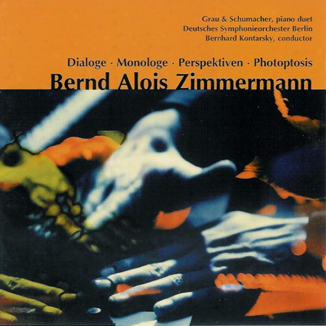 Bernd Alois Zimmermann: Dialog; Monaloge; Perspektiven (music To An Visionary Ballet For Two Pianos); Photoptosis (prelude For Lar