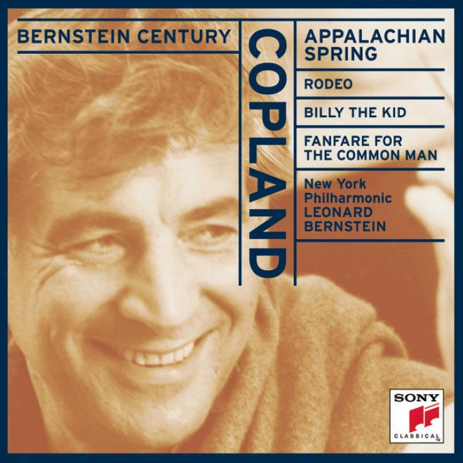 Bernstein Century - Copland: Appalachian Spring; Rodeo; Billy The Kid; Fanfare For The Common Man
