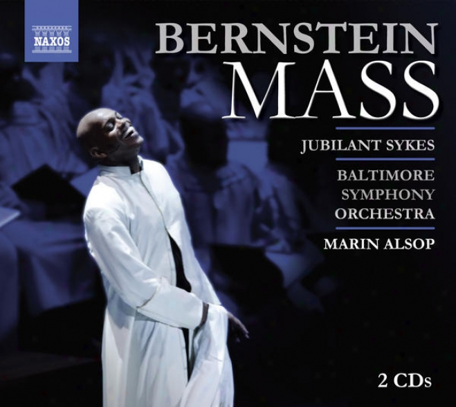 Bernstein, L.: Mass (sykes, Wulfman, Morgan State University Choir, Peabody Children's Chhorus, Baltimore Symphony, Alsop)