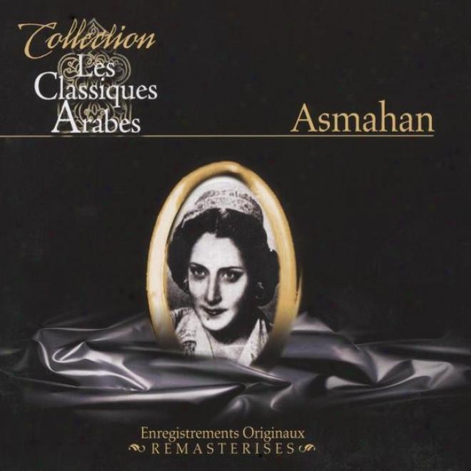 Best Of Asmahan, Les Classiques Arabes, Enregistrements Originaux Remasterisã©s