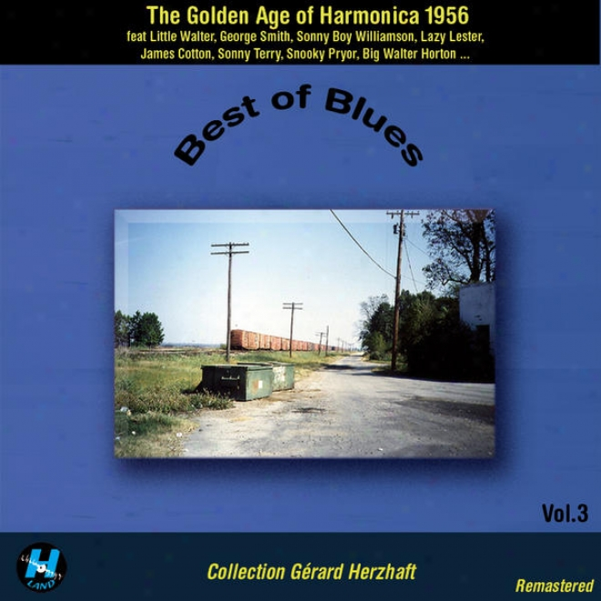 Best Of Blues Vol.3 : The Golden Age Of Harmonica Blues 1956 (Assemblage Gerard Herzhaft Remadtered)