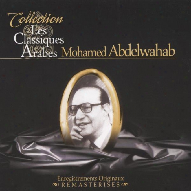 Best Of Mohamed Abdelwahab, Les Classiques Arabes, Enregistrements Originaux Remasterisã©s