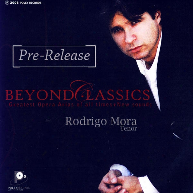 Beyond Classics: Greatest Opera Arias Of All Times + New Sounds (advance Ep)