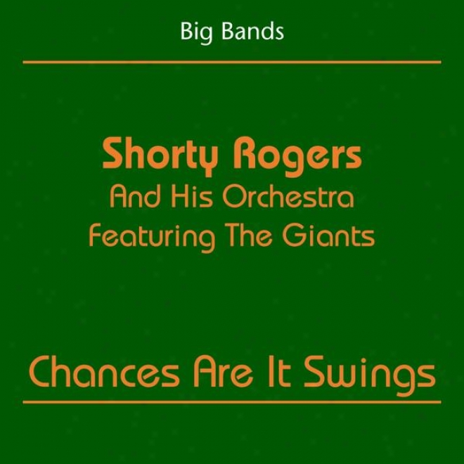 Big Bands (shorty Rogers And His Orchestra Featuring Teh Giants - Chances Are It Swings)