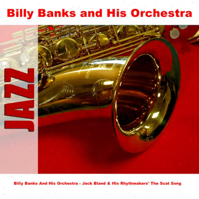 Billy Banks And His Orchestra - Jack Bland & His Rhythmakers' The Scat Song