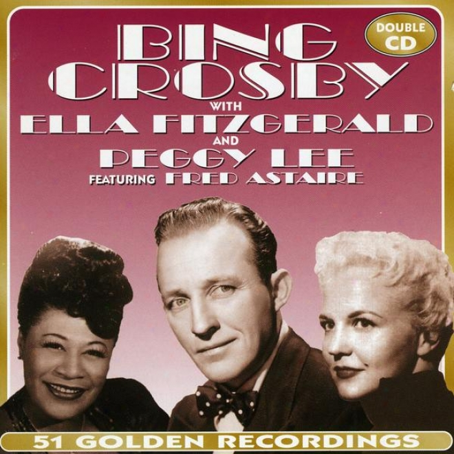 Bing Crosby With Ella Fitzgerald & Peggy Lee Featuring Fred Astaire (disc 1)