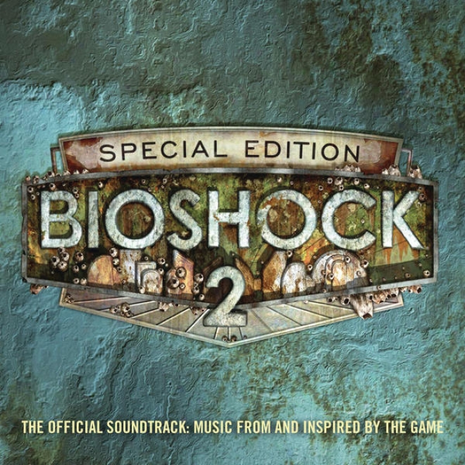 Bioshock 2:T he Official Soundtrack - Melody From And Inspired By The Game (special Edition)