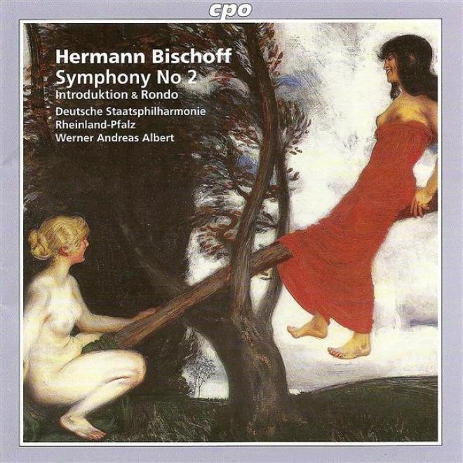 Bischoff, H.: Symphony No. 2 / Introduktion And Rondo (rheinland-pfalz State Philharmonic, Albert)
