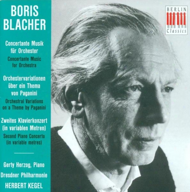 Blacher, B. : Concertante Musik / Orchestral Variations On A Theme By Paganini / Piano Concerto No. 2 (herzog, Dresden Philharmonic